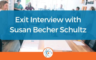 Exit Interview with Susan Becher Schultz